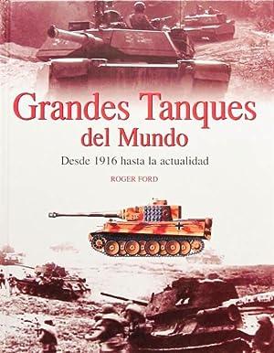 GRANDES TANQUES DEL MUNDO. Desde 1916 hasta la actualidad. ( COMO NUEVO ): FORD, Roger