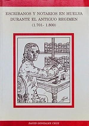 ESCRIBANOS Y NOTARIOS EN HUELVA DURANTE EL ANTIGUO REGIMEN (1701-1800). La historia onubense en sus...