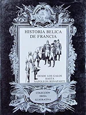 HISTORIA BELICA DE FRANCIA. DESDE LOS GALOS HASTA NAPOELON BONAPARTE. ( Excelente estado ): V.V.A.A...