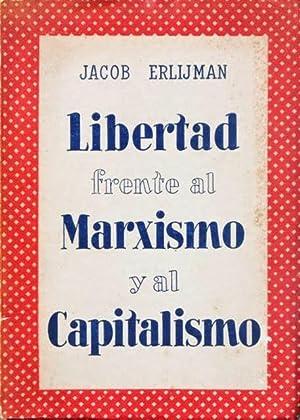 LIBERTAD FRENTE AL MARXISMO Y AL CAPITALISMO: ERLIJMAN, Jacob