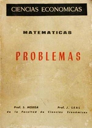 Ciencias economicas. PROBLEMAS DE MATEMATICAS. (Eicion de 1963): MORGAN, S. - LEAL, J.