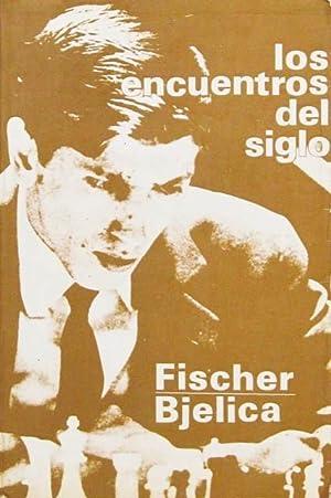 LOS ENCUENTROS DEL SIGLO / LOS ENCUENTROS DE AJEDREZ DEL SIGLO: FISCHER, Robert - BJELICA, ...