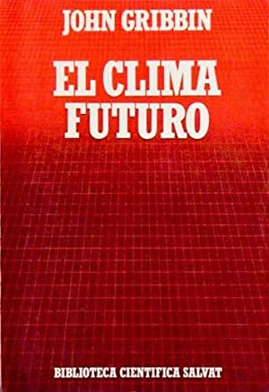 EL CLIMA FUTURO. (Como nuevo): GRIBBIN, John