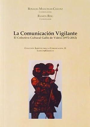 LA COMUNICACION VIGILANTE. El Colectivo Cultural Gallo de Vidrio (1972-2012): MANCINAS-CHAVES, ...