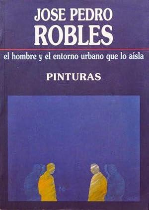 EL HOMBRE Y EL ENTORNO URBANO QUE LO AISLA. PINTURAS DE JOSE PEDRO ROBLES: ROBLES, Jose Pedro
