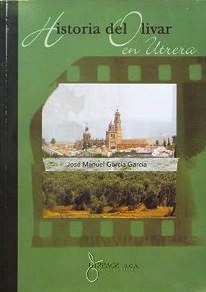HISTORIA DEL OLIVAR EN UTRERA. (Nuevo): GARCIA GARCIA, Jose Manuel