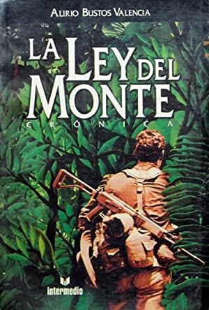 LA LEY DEL MONTE. Cronica: BUSTOS VALENCIA, Alirio