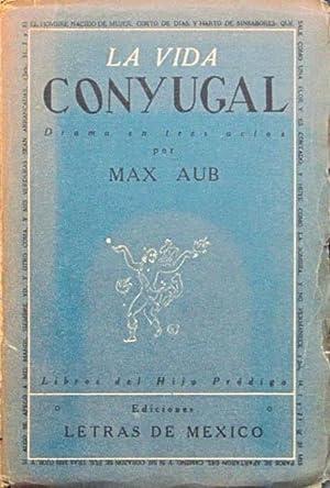 LA VIDA CONYUGAL. Drama en tres actos. (1ª Edicion, 1944): AUB, Max