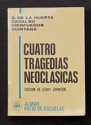 CUATRO TRAGEDIAS NEOCLASICAS. Raquel. Don Sancho García.: DE LA HUERTA,