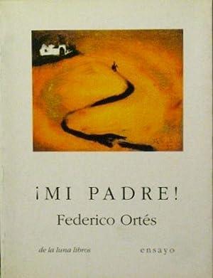 MI PADRE (Firmado por el autor): ORTES, Federico