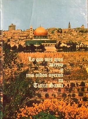 LO QUE MIS OJOS VIERON Y MIS OIDOS OYERON EN TIERRA SANTA (Firmado por el autor): ALMEIDA OYOLA, ...