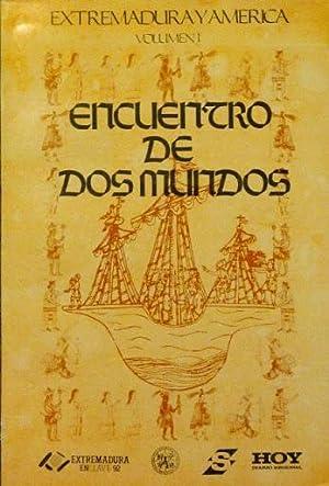 ENCUENTRO DE DOS MUNDOS. Extremadura y America. Volumen I: V.V.A.A.