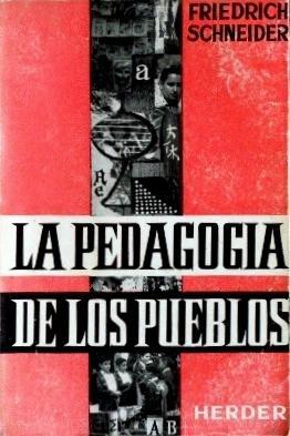 LA PEDAGOGIA DE LOS PUEBLOS. Introduccion a la pedagogia comparada: SCHNEIDER, Friedrich