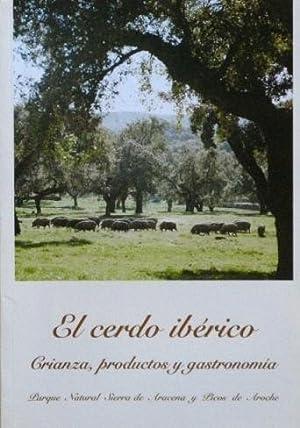 EL CERDO IBERICO. Crianza, productos y gastronomia