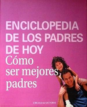 COMO SER MEJORES PADRES. ENCICLOPEDIA DE LOS PADRES DE HOY. (Como nuevo): MANTILLA, Lourdes (dir.) ...
