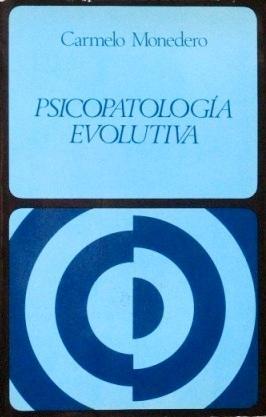 PSICOPATOLOGIA EVOLUTIVA: MONEDERO, Carmelo