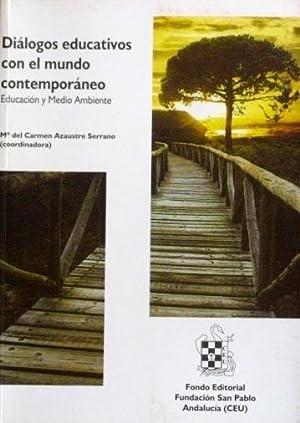 DIALOGOS EDUCATIVOS CON EL MUNDO CONTEMPORAEO. Educacion y Medio Ambiente: Coord. AZAUSTRE SERRANO,...