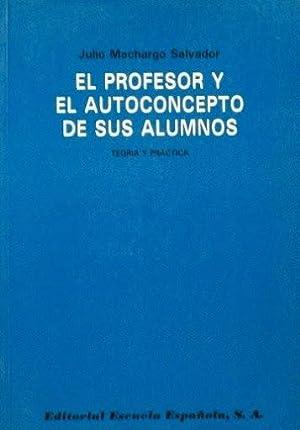 EL PROFESOR Y EL AUTOCONCEPTO DE SUS ALUMNOS. Teoria y practica: MACHARGO, Salvador Julio