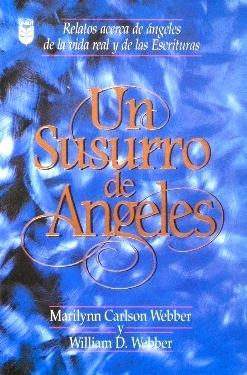 UN SUSURRO DE ANGELES. Relatos acerca de angeles de la vida real y de las escrituras: CARLSON ...