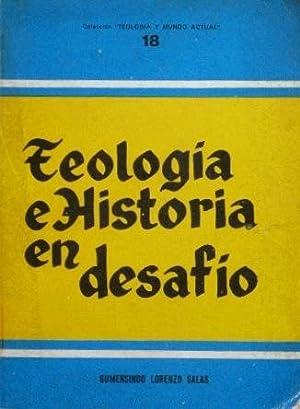 TEOLOGIA E HISTORIA EN DESAFIO. Nervios vitales de la teologia moderna: LORENZO SALAS, Gumersindo