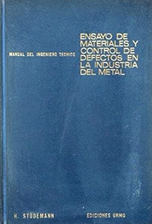 ENSAYO DE MATERIALES Y CONTROL DE DEFECTOS EN LA INDUSTRIA DEL METAL. Manual del ingeniero tecnico,...