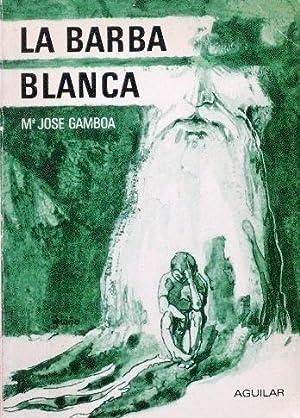 LA BARBA BLANCA. (Firmado por el autor / Muy buen estado): GAMBOA, M� Jose