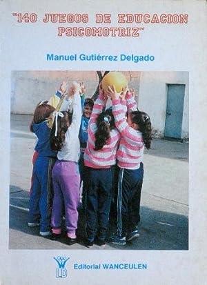 140 JUEGOS DE EDUCACION PSICOMOTRIZ: GUTIERREZ DELGADO, Manuel
