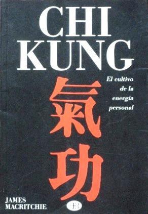 CHI KUNG. El cultivo de la energia personal: MACRITCHIE, James