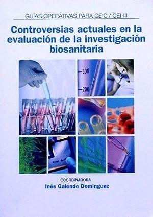 CONTROVERSIAS ACTUALES EN LA EVALUACION DE LA INVESTIGACION BIOSANITARIA. (Guias operativas para ...