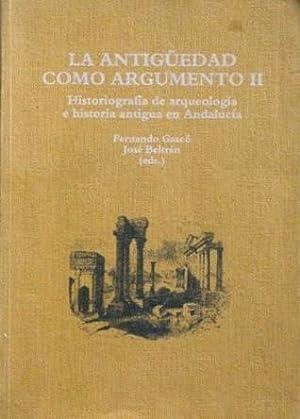 LA ANTIGÜEDAD COMO ARGUMENTO II. Historiografia de arqueologia e historia antigua en Andalucia...