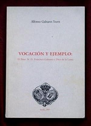 VOCACION Y EJEMPLO: El Ilmo. Sr. D. Francisco Galnares y Diez de la Lama (Firmado por el autor): ...