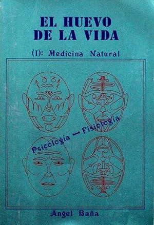 EL HUEVO DE LA VIDA. (1): Medicina natural. Psicologia - Fisiologia: BA�A, Angel