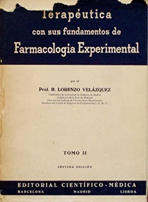 TERAPEUTICA CON SUS FUNDAMENTOS DE FARMACOLOGIA EXPERIMENTAL. Tomo II: VELAZQUEZ, B. Lorenzo