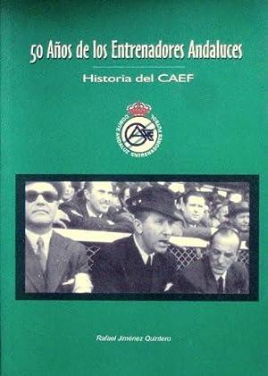 50 AÑOS DE LOS ENTRENADORES ANDALUCES. Historia del CAEF. (Nuevo): JIMENEZ QUINTERO, Rafael