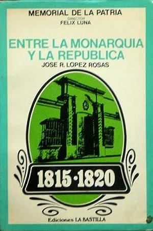 ENTRE LA MONARQUIA Y LA REPUBLICA 1815-1820 (Colección MEMORIAL DE LA PATRIA, director Felix...