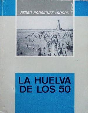 LA HUELVA DE LOS 50 (Firmado por el autor, alcalde de Huelva en 1997): RODRIGUEZ, Pedro