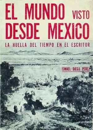 EL MUNDO VISTO DESDE MEXICO. La huella del tiempo en el escritor: DIEGO PEREZ, Ismael