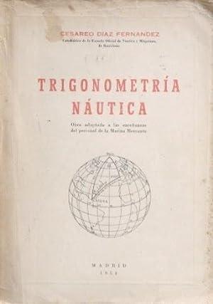 TRIGONOMETRIA NAUTICA. Obra adaptada a las enseñanzas del personal de la Marina Mercante: ...