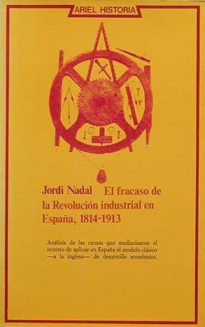 EL FRACASO DE LA REVOLUCION INDUSTRIAL EN ESPAÑA 1814-1913 (Firmado por el autor): NADAL, ...