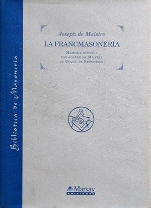 LA FRANCMASONERIA. Memoria dirigida por Joseph de Maistre al Duque de Brunswick. ( NUEVO ): DE ...