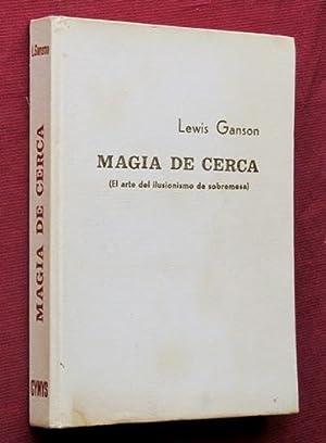 MAGIA DE CERCA. El arte del ilusionismo de sobremesa.: GANSON, Lewis