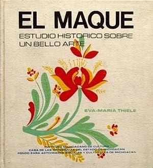 EL MAQUE. Estudio historico sobre un bello arte: THIELE, Eva-Maria