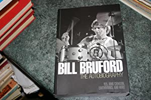 Bill Bruford - The Autobiography: Yes, King Crimson, Earthworks and More: Bill Bruford