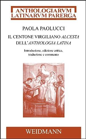 Il centone virgiliano Alcesta dell'Anthologia Latina, Introduzione,: Paolucci, Paola (Hg.)