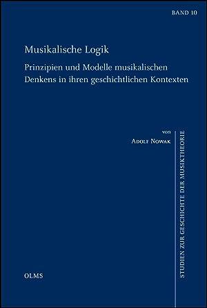 Musikalische Logik - Prinzipien und Modelle musikalischen Denkens in ihren geschichtlichen ...