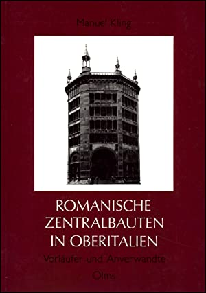Romanische Zentralbauten in Oberitalien, Vorläufer und Anverwandte,: Kling, Manuel