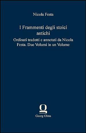 I Frammenti degli stoici antichi, Ordinati tradotti: Festa, Nicola (Hg.)