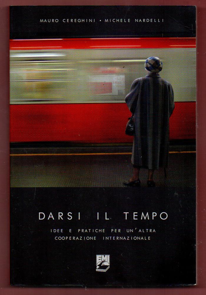 Darsi il tempo. Idee e pratiche per un'altra cooperazione internazionale (Strumenti) - Mauro Cereghini; Michele Nardelli