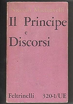 Il Principe e Discorsi sopra la prima: Niccolo' Machiavelli