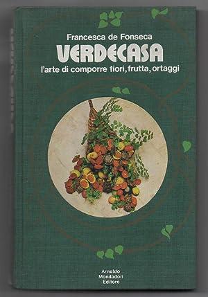 VERDECASA - L'arte del comporre fiori, frutta: Francesca de fonseca